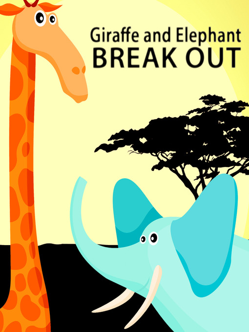 Giraffe and Elephant Break Out A Children's Picture Book